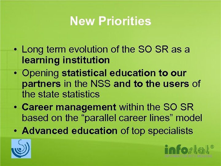 New Priorities • Long term evolution of the SO SR as a learning institution