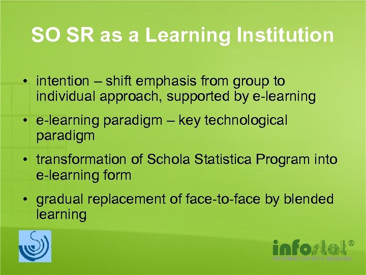 SO SR as a Learning Institution • intention – shift emphasis from group to