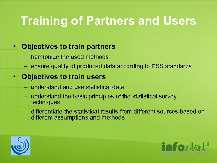 Training of Partners and Users • Objectives to train partners – harmonize the used