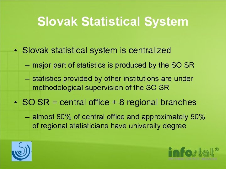 Slovak Statistical System • Slovak statistical system is centralized – major part of statistics