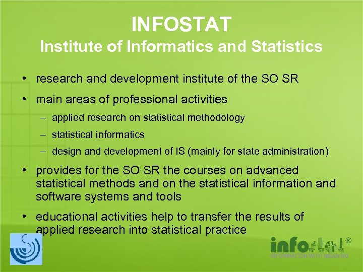 INFOSTAT Institute of Informatics and Statistics • research and development institute of the SO