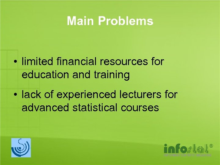 Main Problems • limited financial resources for education and training • lack of experienced