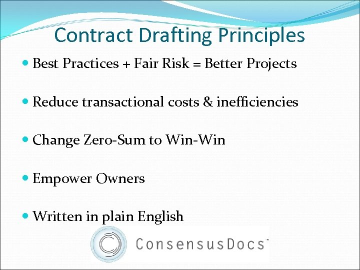 Contract Drafting Principles Best Practices + Fair Risk = Better Projects Reduce transactional costs