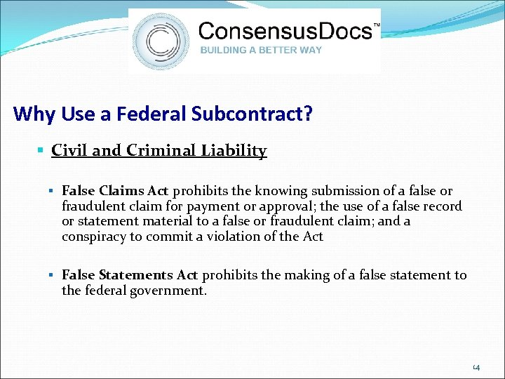 Why Use a Federal Subcontract? § Civil and Criminal Liability § False Claims Act