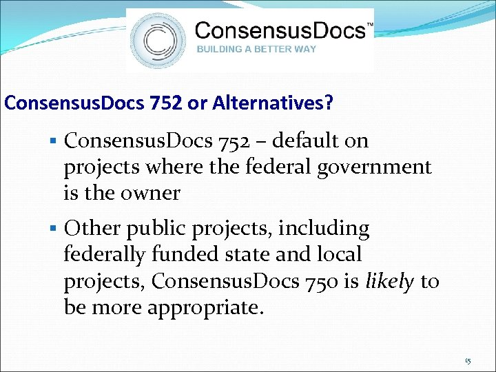 Consensus. Docs 752 or Alternatives? § Consensus. Docs 752 – default on projects where