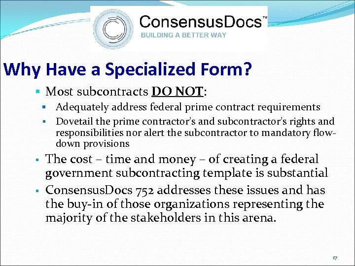 Why Have a Specialized Form? § Most subcontracts DO NOT: § Adequately address federal
