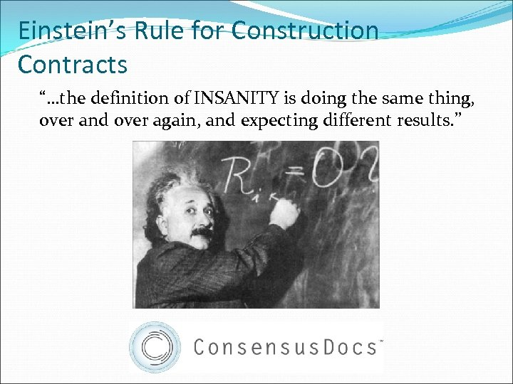 "Einstein's Rule for Construction Contracts ""…the definition of INSANITY is doing the same thing,"
