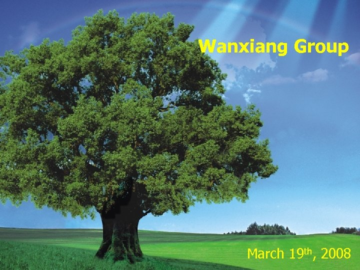 Wanxiang Group Welcome to Wanxiang 2008年 2月25日 March 19 th, 2008