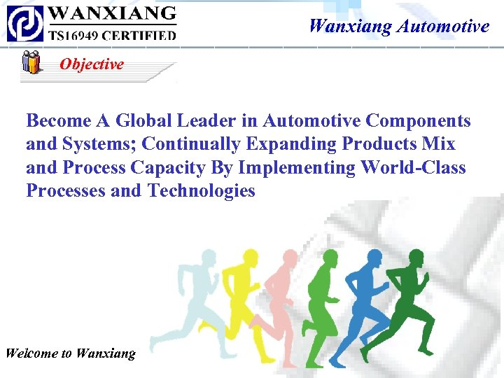 Wanxiang Automotive Objective Become A Global Leader in Automotive Components and Systems; Continually Expanding