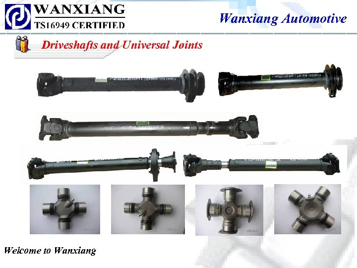 Wanxiang Automotive Driveshafts and Universal Joints Welcome to Wanxiang