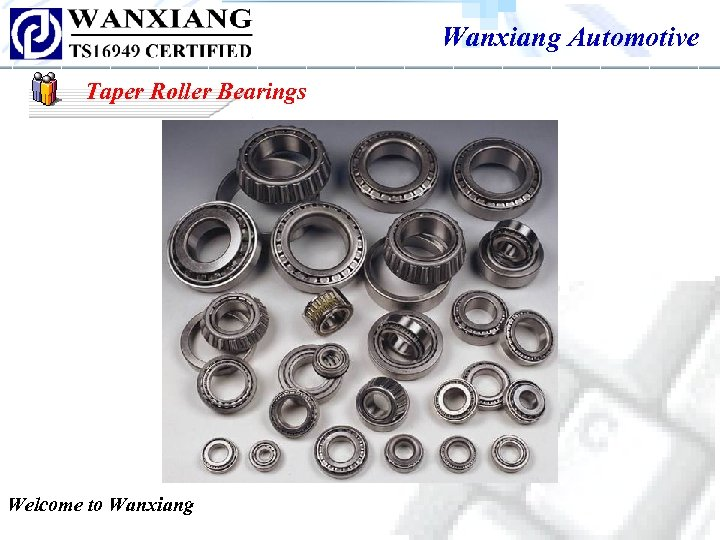 Wanxiang Automotive Taper Roller Bearings Welcome to Wanxiang