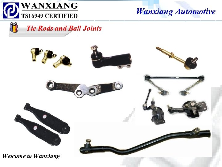 Wanxiang Automotive Tie Rods and Ball Joints Welcome to Wanxiang