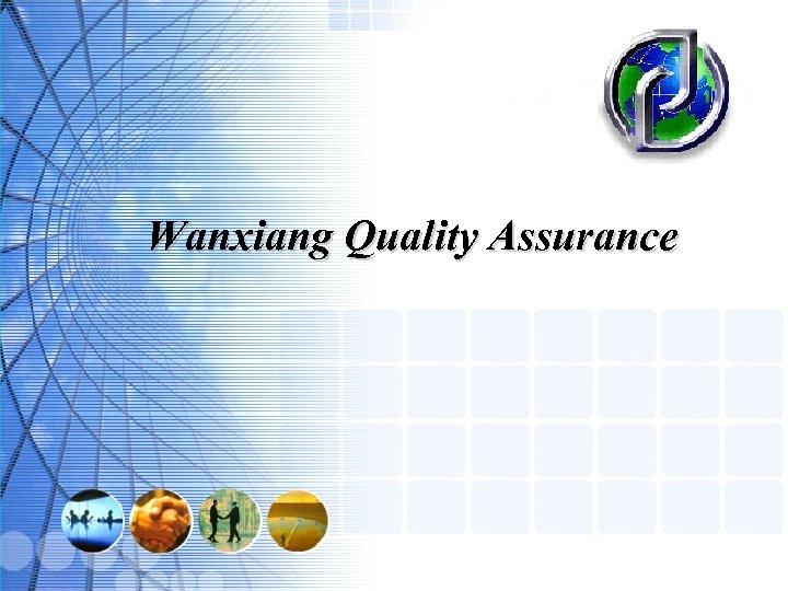 Wanxiang Quality Assurance Welcome to Wanxiang