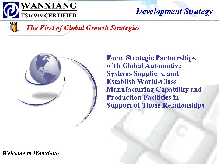 Development Strategy The First of Global Growth Strategies Form Strategic Partnerships with Global Automotive