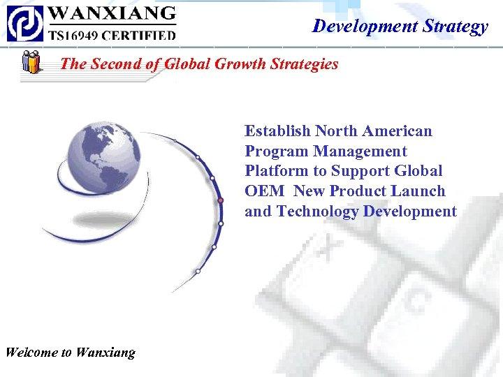 Development Strategy The Second of Global Growth Strategies Establish North American Program Management Platform