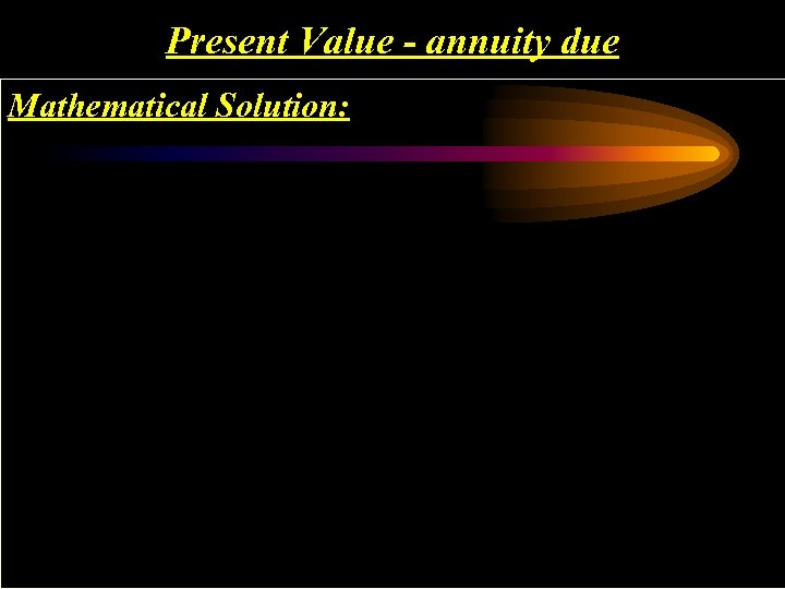 Present Value - annuity due Mathematical Solution: