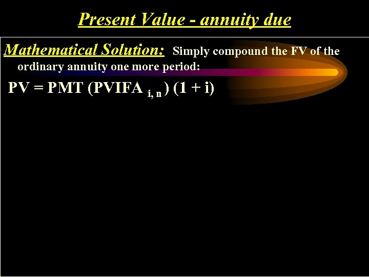 Present Value - annuity due Mathematical Solution: Simply compound the FV of the ordinary