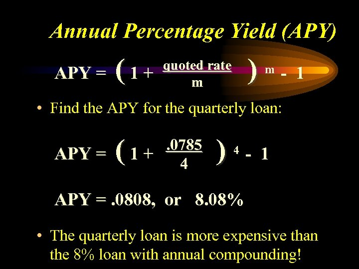 Annual Percentage Yield (APY) APY = (1+ ) quoted rate m m - 1