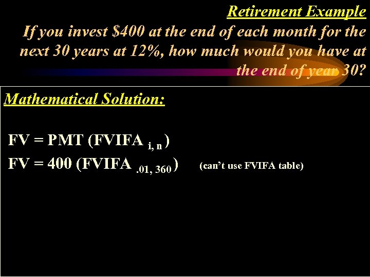 Retirement Example If you invest $400 at the end of each month for the