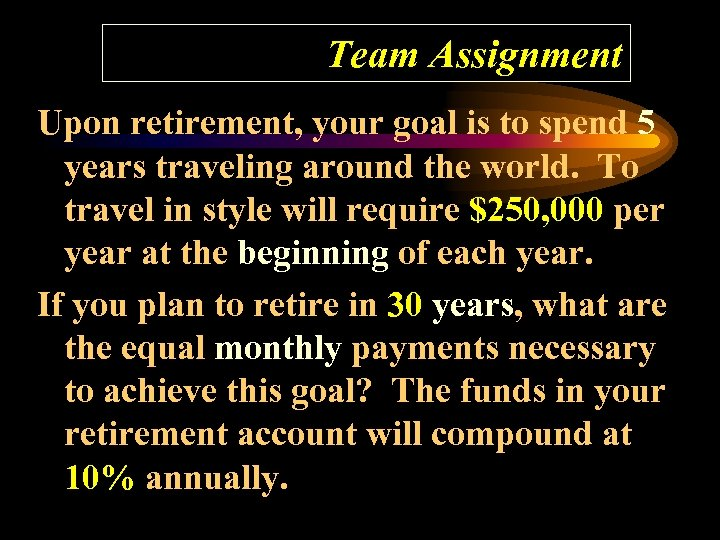 Team Assignment Upon retirement, your goal is to spend 5 years traveling around the