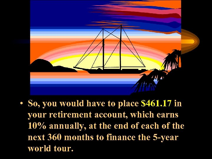 • So, you would have to place $461. 17 in your retirement account,
