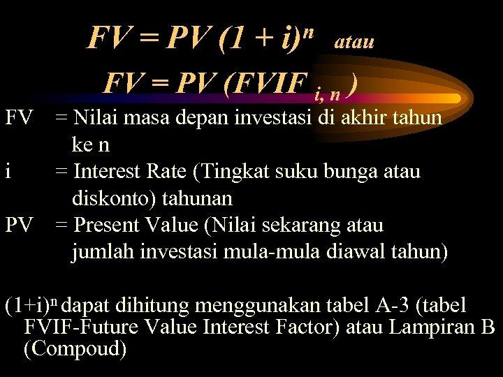 FV = PV (1 + n atau i) FV = PV (FVIF i, n