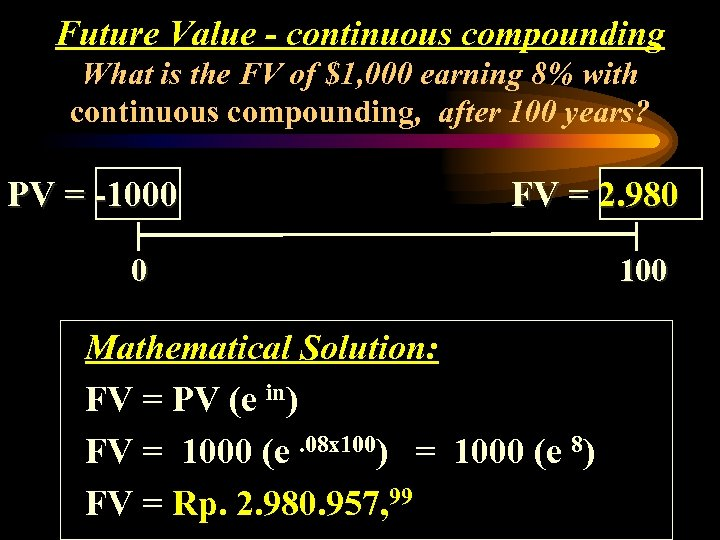 Future Value - continuous compounding What is the FV of $1, 000 earning 8%