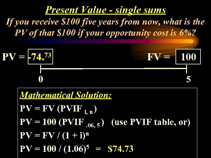 Present Value - single sums If you receive $100 five years from now, what