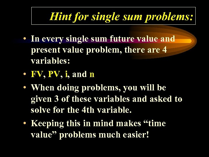 Hint for single sum problems: • In every single sum future value and present