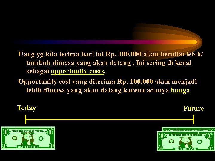 Uang yg kita terima hari ini Rp. 100. 000 akan bernilai lebih/ tumbuh dimasa