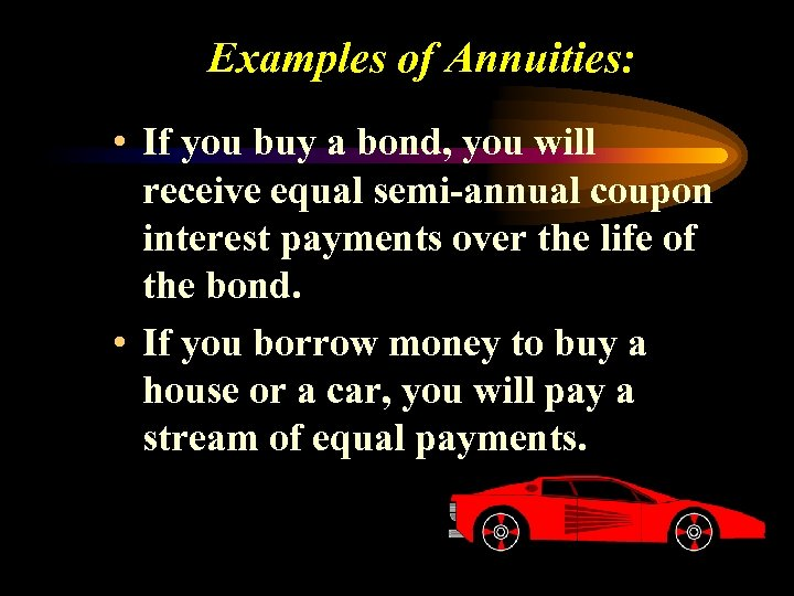 Examples of Annuities: • If you buy a bond, you will receive equal semi-annual