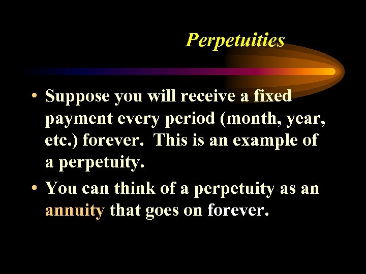 Perpetuities • Suppose you will receive a fixed payment every period (month, year, etc.