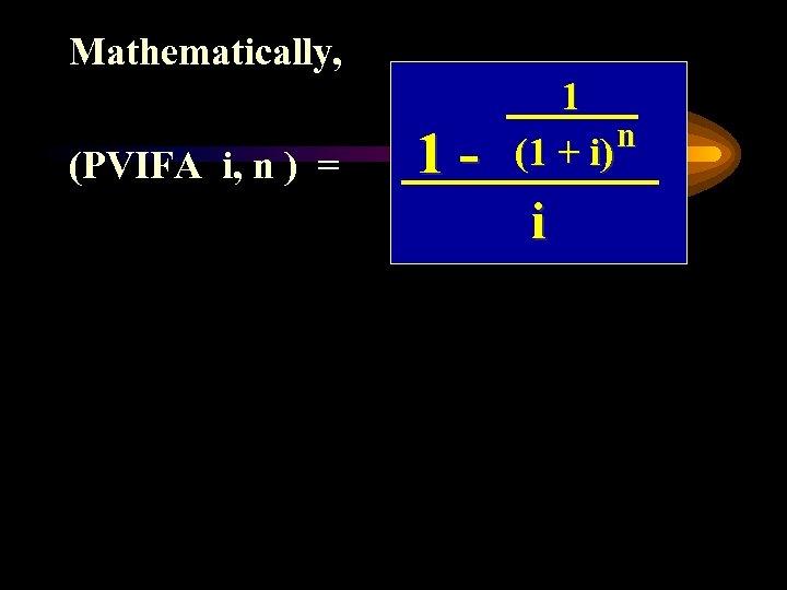 Mathematically, (PVIFA i, n ) = 1 - 1 n (1 + i) i