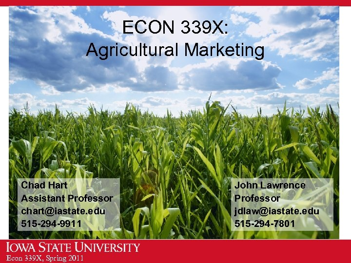 ECON 339 X: Agricultural Marketing Chad Hart Assistant Professor chart@iastate. edu 515 -294 -9911