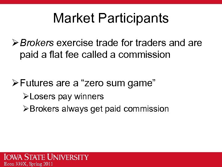 Market Participants Ø Brokers exercise trade for traders and are paid a flat fee
