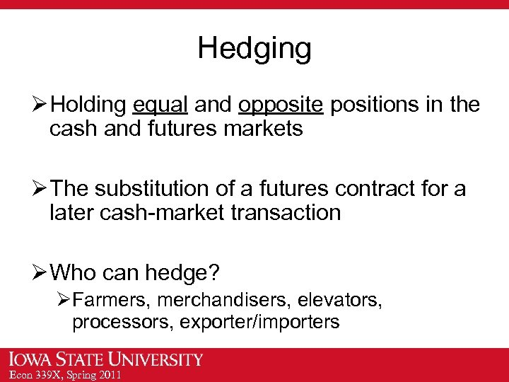 Hedging Ø Holding equal and opposite positions in the cash and futures markets Ø