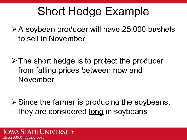 Short Hedge Example Ø A soybean producer will have 25, 000 bushels to sell