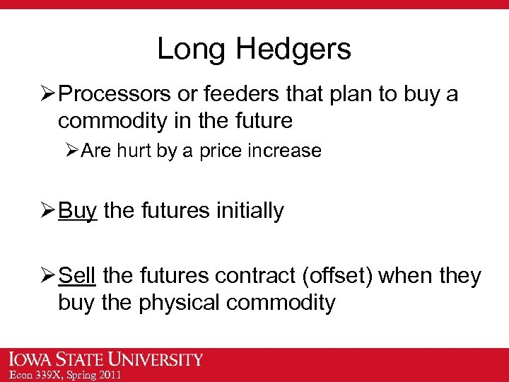 Long Hedgers Ø Processors or feeders that plan to buy a commodity in the