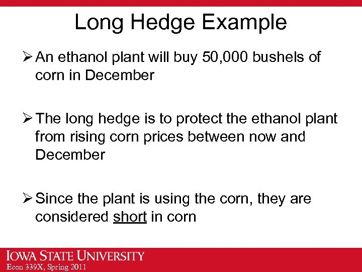 Long Hedge Example Ø An ethanol plant will buy 50, 000 bushels of corn