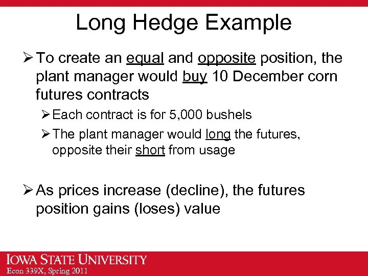 Long Hedge Example Ø To create an equal and opposite position, the plant manager