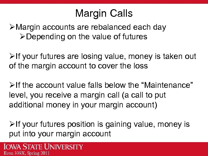 Margin Calls ØMargin accounts are rebalanced each day ØDepending on the value of futures