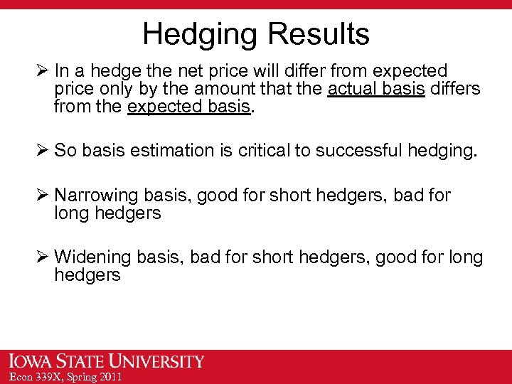 Hedging Results Ø In a hedge the net price will differ from expected price
