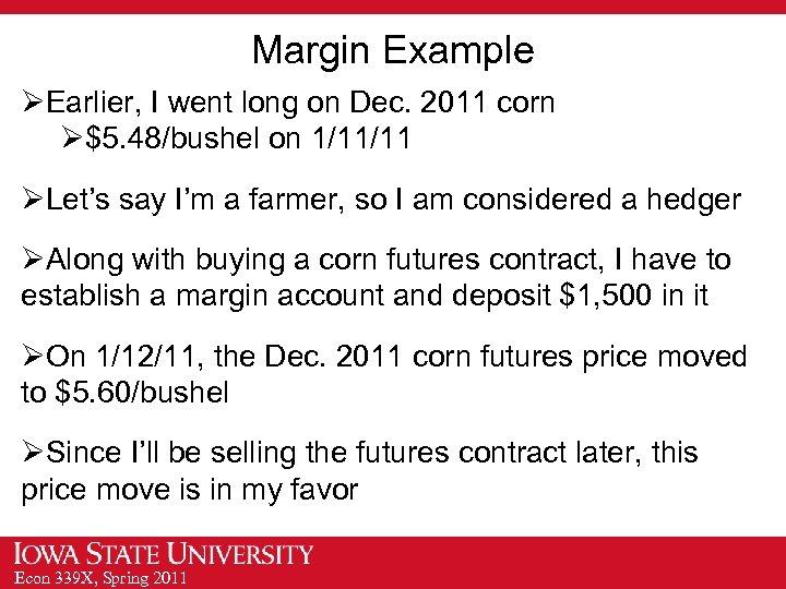 Margin Example ØEarlier, I went long on Dec. 2011 corn Ø$5. 48/bushel on 1/11/11