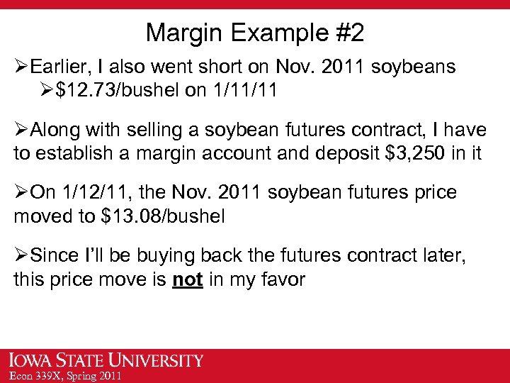 Margin Example #2 ØEarlier, I also went short on Nov. 2011 soybeans Ø$12. 73/bushel