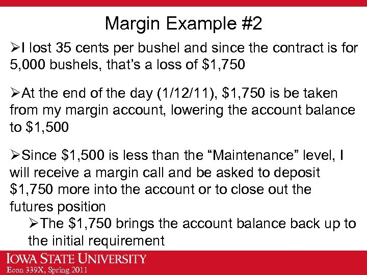 Margin Example #2 ØI lost 35 cents per bushel and since the contract is