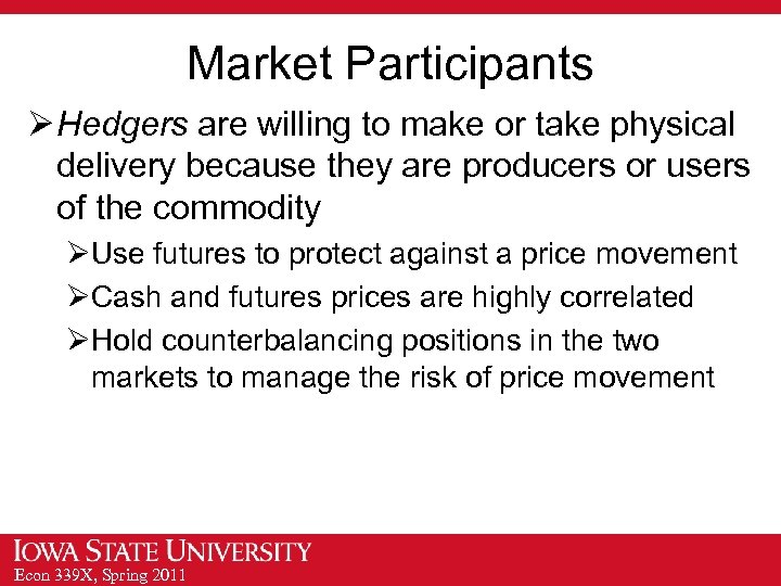 Market Participants Ø Hedgers are willing to make or take physical delivery because they