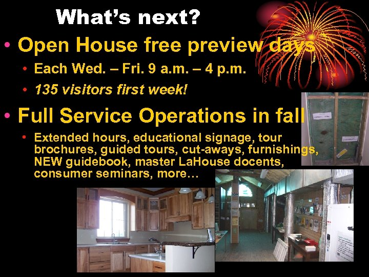 What's next? • Open House free preview days • Each Wed. – Fri. 9