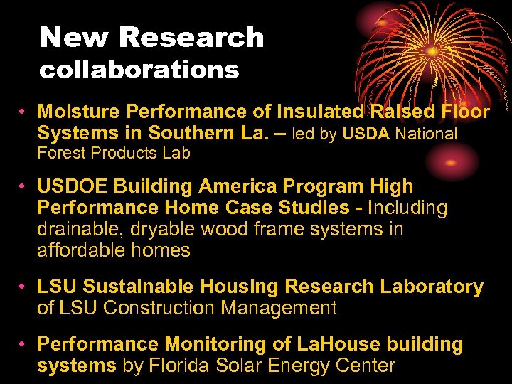 New Research collaborations • Moisture Performance of Insulated Raised Floor Systems in Southern La.