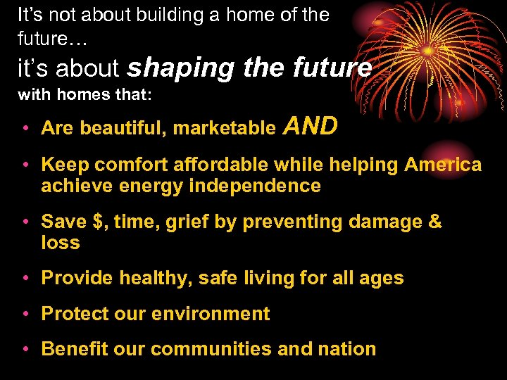 It's not about building a home of the future… it's about shaping the future