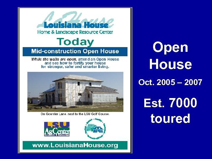 Open House Oct. 2005 – 2007 Est. 7000 toured
